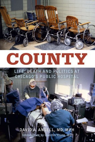 county-life-death-and-politics-at-chicagos-public-hospital-by-david-a-ansell-2011-05-01