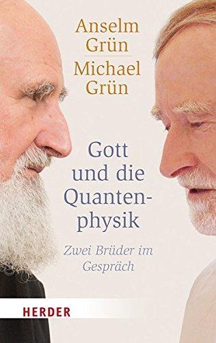 Gott und die Quantenphysik: Zwei Brüder im Gespräch