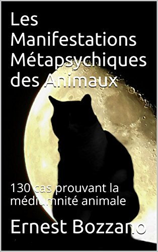Les Manifestations Métapsychiques des Animaux: 130 cas prouvant la médiumnité animale par Ernest Bozzano