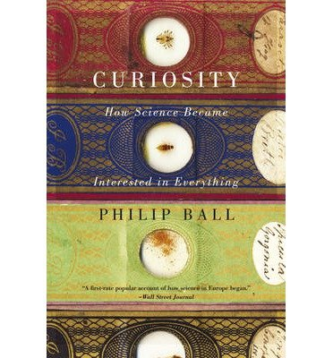 By Ball, Philip ( Author ) [ Curiosity: How Science Became Interested in Everything By Sep-2014 Paperback