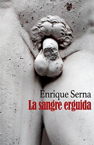 La sangre erguida por Enrique Serna