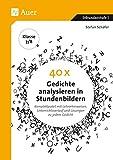 40 x Gedichte analysieren in Stundenbildern 7-8: Komplettpaket mit Lehrerhinweisen, Unterrichtsverlauf und Lösungen zu jedem Gedicht (7. und 8. Klasse)