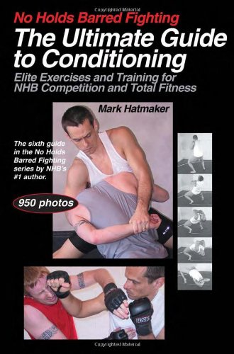 The Ultimate Guide to Conditioning: Elite Exercises and Training for NHB Competition and Total Fitness (No Holds Barred Fighting) por Mark Hatmaker
