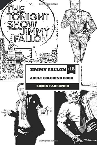 Jimmy Fallon Adult Coloring Book: The Tonight Show Host and Masterful Comedian, Genius Entertainer and Teen Idol Inspired Adult Coloring Book (Jimmy Fallon Books)