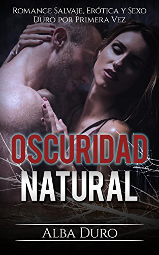 Oscuridad Natural: Romance Salvaje, Erótica y Sexo Duro por Primera Vez (Novela Erótica y Romántica nº 1)