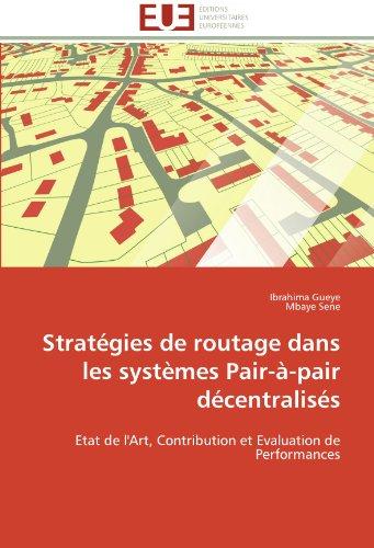 Stratégies de routage dans les systèmes Pair-à-pair décentralisés: Etat de l'Art, Contribution et Evaluation de Performances (Omn.Univ.Europ.) par Ibrahima Gueye, Mbaye Sene