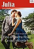 Eine englische Rose für den Millionär? (Julia)