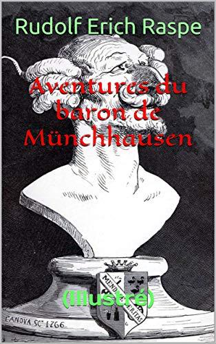 Aventures du baron de Münchhausen: (Illustré) par Rudolf Erich Raspe