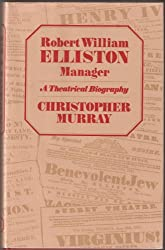 Robert William Elliston, Manager: A Theatrical Biography