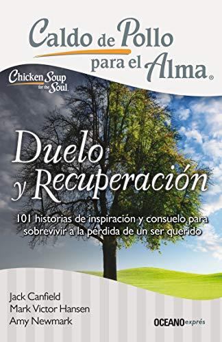 Caldo de pollo para el alma: duelo y recuperación (Spanish Edition) (Caldo De Pollo Para El Alma)