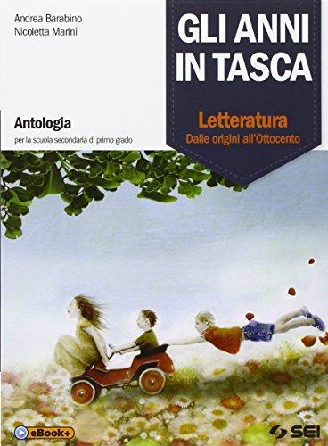 Gli anni in tasca. Letteratura: dalle origini all'Ottocento. Per la Scuola media. Con e-book. Con espansione online