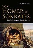 Von Homer bis Sokrates: Ein Buch über die alten Griechen - Theodor Birt