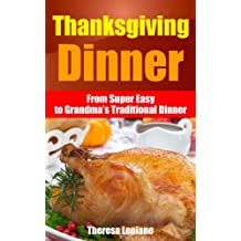 Thanksgiving Dinner: from Super Easy to Grandma's Traditional Dinner (English Edition)
