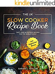 The UK Slow Cooker Recipe Book: Tasty and Nutritious Recipes for The Whole Family incl. Vegetarian Bonus