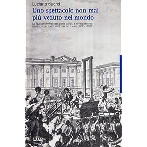 Uno spettacolo non mai più veduto nel mondo. La Rivoluzione francese come unicità e rovesciamento negli scrittori cont