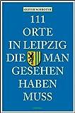 111 Orte in Leipzig die man gesehen haben muss
