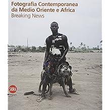 Fotografia contemporanea da Medio Oriente e Africa. Breaking news. Ediz. illustrata