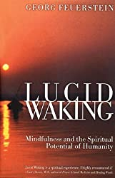 Lucid Waking: Mindfulness and the Spiritual Potential of Humanity by Georg Feuerstein Ph.D. (1997-08-01)