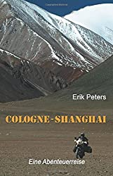 Cologne - Shanghai: Eine Abenteuerreise (sechste Auflage)
