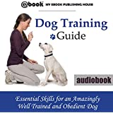 Dog Training Guide:: Essential Skills for an Amazingly Well Trained and Obedient Dog