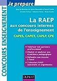 La Raep aux concours internes de l'enseignement : CAPES, CAPET, CAPLP, CPE (Concours enseignement) (French Edition)
