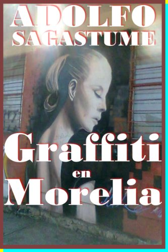 Graffiti en Morelia (Galician Edition) por Adolfo Sagastume