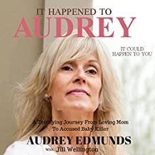 It Happened to Audrey: A Terrifying Journey from Loving Mom to Accused Baby Killer