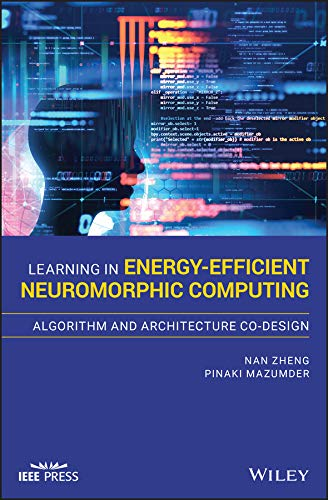Learning in Energy-Efficient Neuromorphic Computing: Algorithm and Architecture Co-Design (Wiley - IEEE) (English Edition)