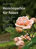 Homöopathie für Rosen: Ein praktischer Leitfaden für die wichtigsten Erkrankungen und Schädlinge. Mit Rosenporträts, Hinweisen zur Dosierung und vielen Tipps rund um die Rose