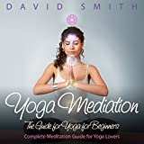 Yoga Mediation: The Guide for Yoga for Beginners
