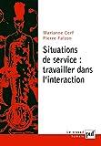 Situations de service : travailler dans l'interaction (Travail humain (le)) (French Edition)