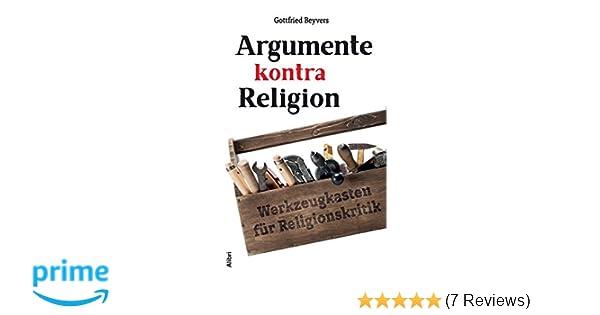 Argumente kontra Religion: Werkzeugkasten für Religionskritik ...
