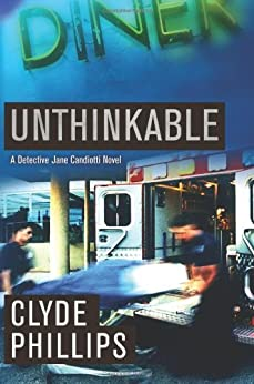 Unthinkable (The Detective Jane Candiotti Series Book 4) by [Phillips, Clyde]