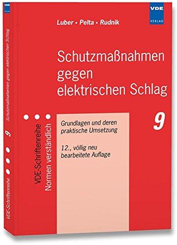 Schutzmaßnahmen gegen elektrischen Schlag: Grundlagen und deren praktische Umsetzung (VDE-Schriftenreihe - Normen verständlich)