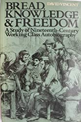 Bread, Knowledge and Freedom: Study of Nineteenth Century Working Class Autobiography