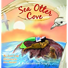 Sea Otter Cove: A Stress Management Story for Children Introducing Diaphragmatic Breathing to Lower Anxiety, Control Anger, and Promote Peaceful Sleep