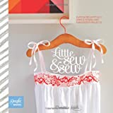 Little Sew and Sew: Over 30 Delightfully Simple Sewing and Embroidery Projects (Simple Makes)
