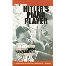 Hitler's Piano Player: The Rise and Fall of Ernst Hanfstaengl: Confidant of Hitler, Ally of FDR by Peter Conradi (2006-01-12)