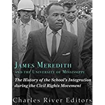 James Meredith and the University of Mississippi: The History of the School's Integration During the Civil Rights Movement (English Edition)