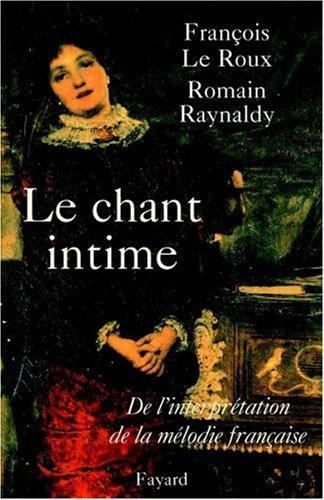 Le chant intime : De l'interprétation de la mélodie française par François Le Roux