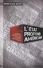 ÉTAT PROFOND AMÉRICAIN (L') - La finance, le pétrole et la guerre perpétuelle de Peter Dale SCOTT