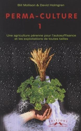 Perma-culture : Tome 1, Une agriculture p??renne pour l'autosuffisance et les exploitations de toutes tailles by Bill Mollison (2006-03-01)