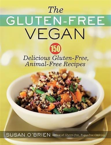 The Gluten-Free Vegan: 150 Delicious Gluten-Free, Animal-Free Recipes