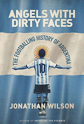 Angels With Dirty Faces: The Footballing History of Argentina