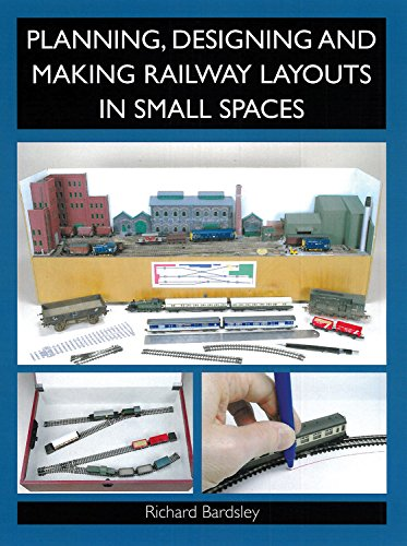 Planning, Designing and Making Railway Layouts in a Small Space Cover Image