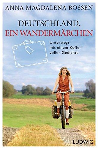 Deutschland. Ein Wandermärchen: Unterwegs mit einem Koffer voller Gedichte