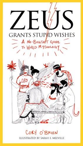 Zeus Grants Stupid Wishes: A No-Bullshit Guide to World Mythology (English Edition)