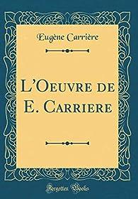 L'Oeuvre de E. Carriere par Eugène Carrière