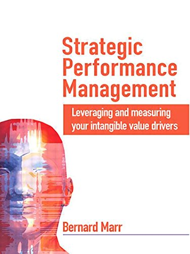 Strategic Performance Management: Leveraging and Measuring your Intangible Value Drivers