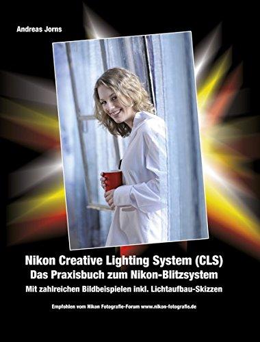 Nikon Creative Lighting System (CLS). Das Praxisbuch zum Nikon Blitz-System.